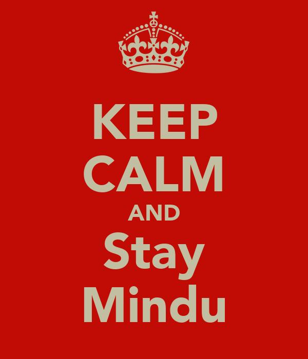 KEEP CALM AND Stay Mindu