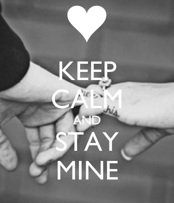 KEEP CALM AND STAY MINE