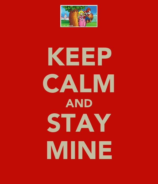 KEEP CALM AND STAY MINE