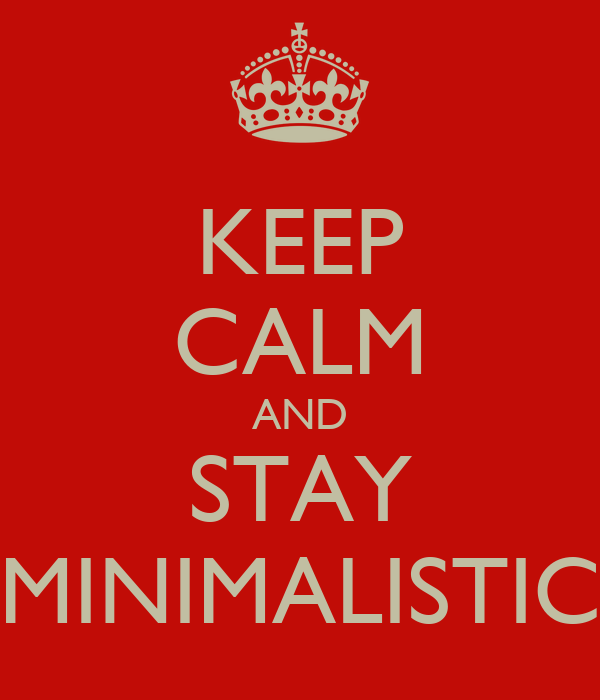 KEEP CALM AND STAY MINIMALISTIC