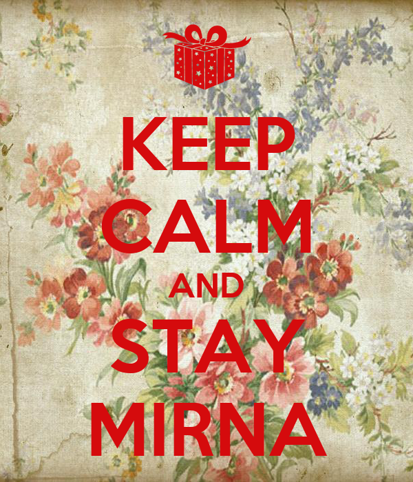 KEEP CALM AND STAY MIRNA