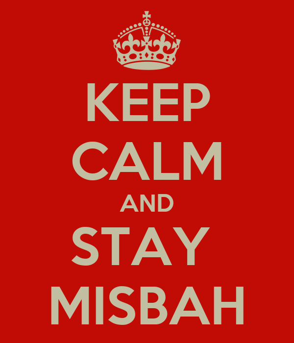 KEEP CALM AND STAY  MISBAH