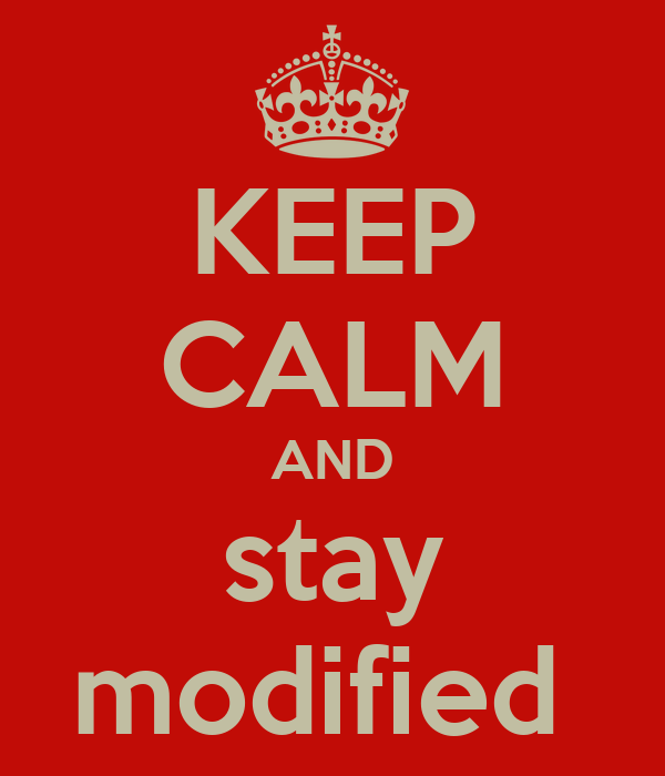 KEEP CALM AND stay modified