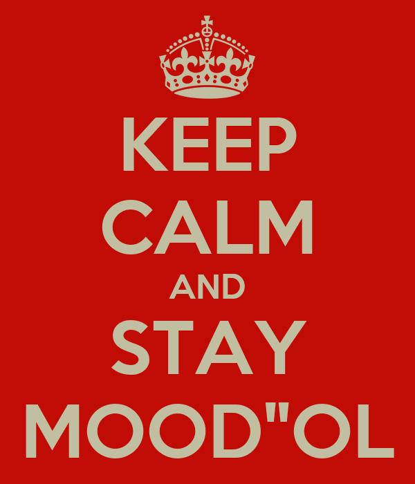 "KEEP CALM AND STAY MOOD""OL"