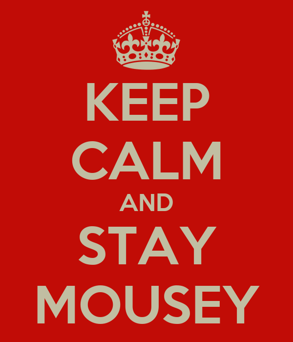 KEEP CALM AND STAY MOUSEY
