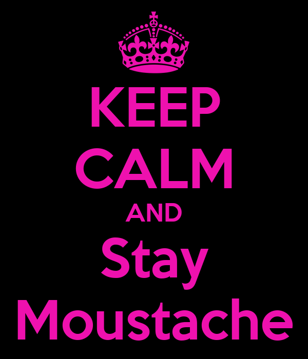 KEEP CALM AND Stay Moustache