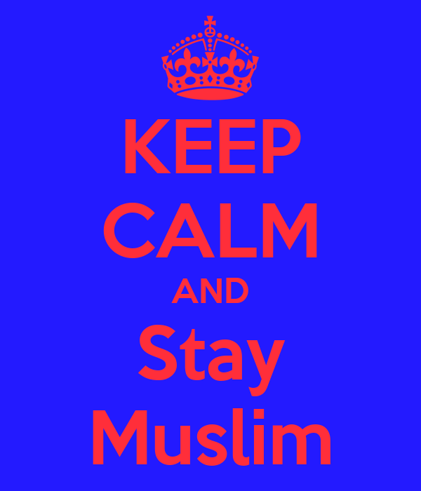 KEEP CALM AND Stay Muslim