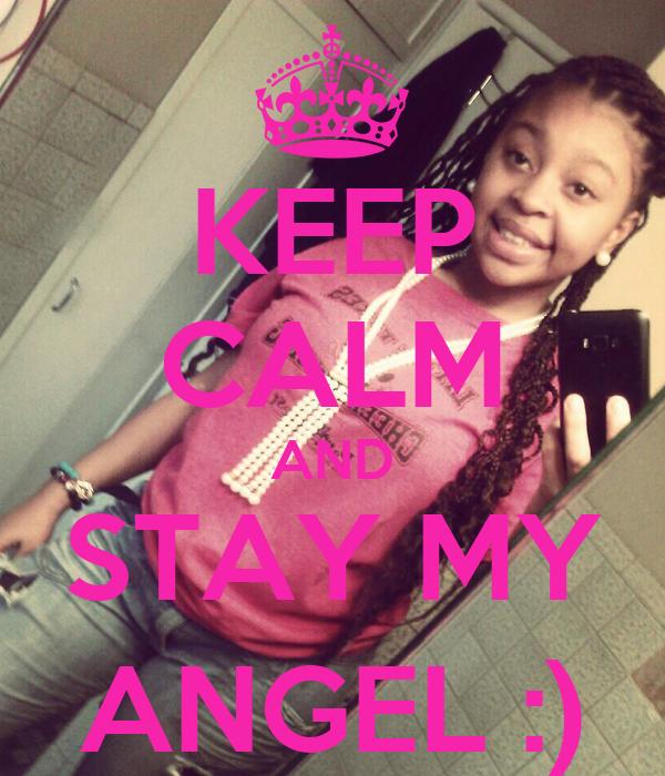 KEEP CALM AND STAY MY ANGEL :)