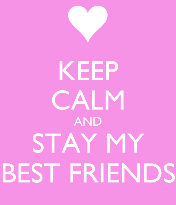 KEEP CALM AND STAY MY BEST FRIENDS