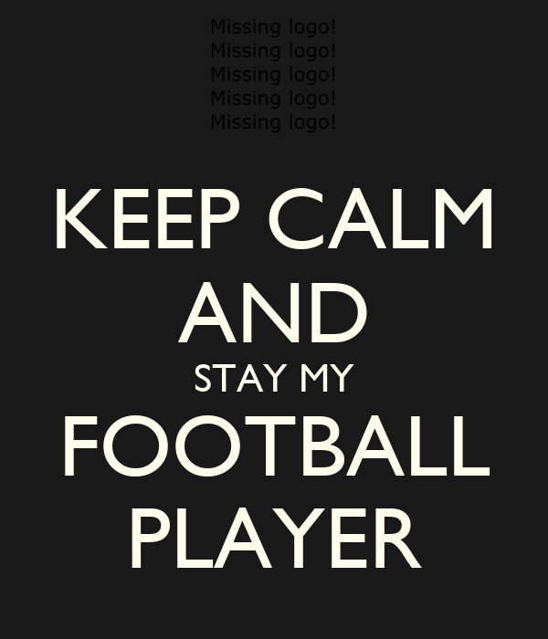 KEEP CALM AND STAY MY FOOTBALL PLAYER