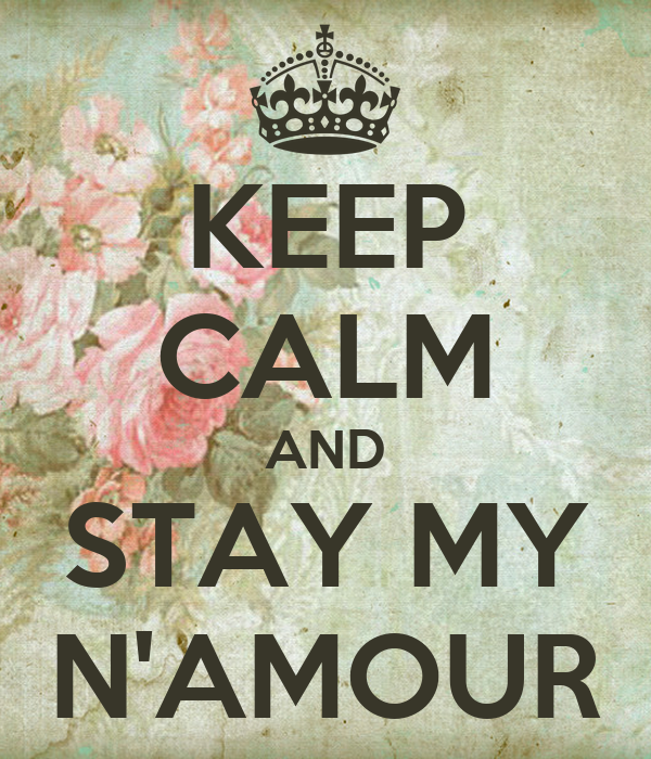 KEEP CALM AND STAY MY N'AMOUR