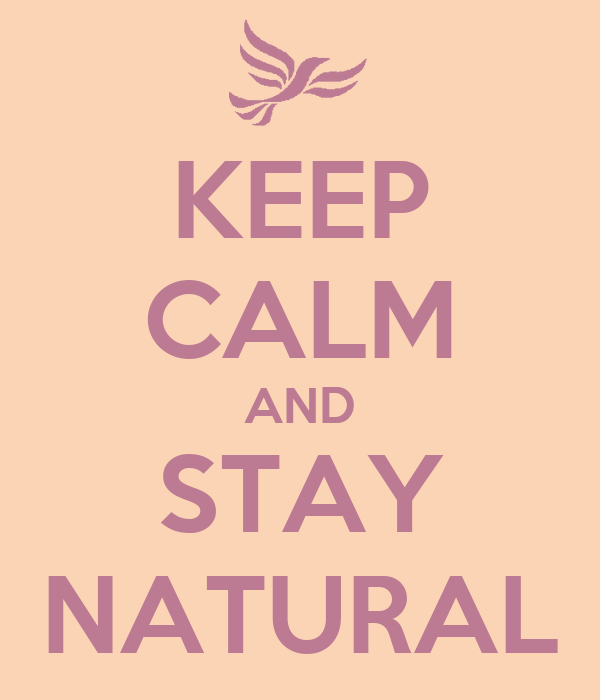 KEEP CALM AND STAY NATURAL