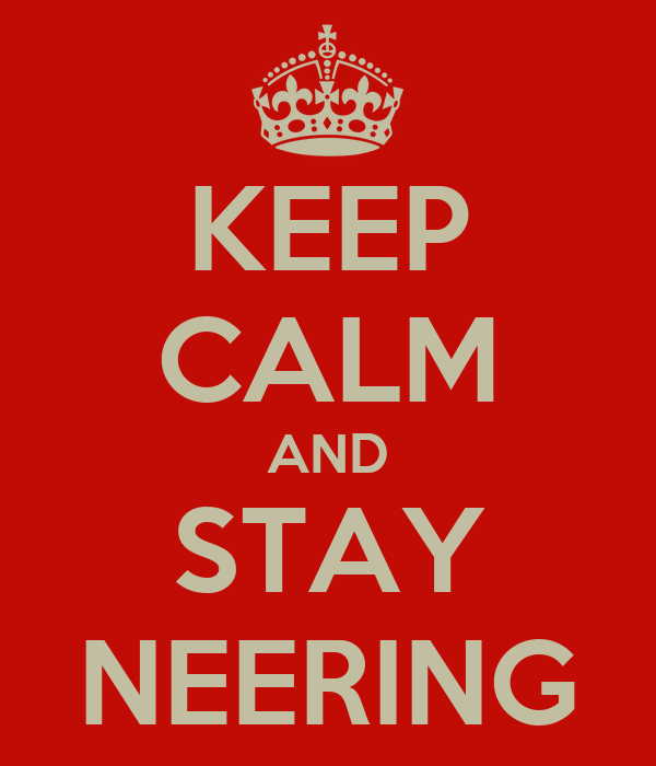 KEEP CALM AND STAY NEERING