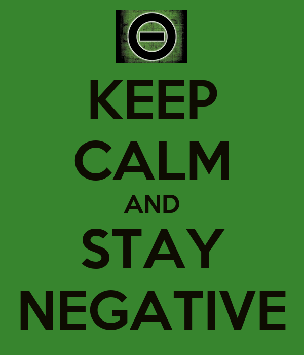 KEEP CALM AND STAY NEGATIVE