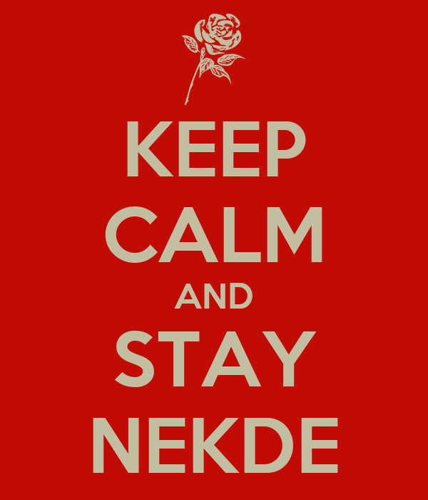 KEEP CALM AND STAY NEKDE