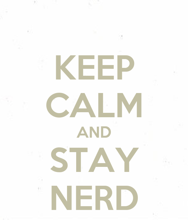 KEEP CALM AND STAY NERD