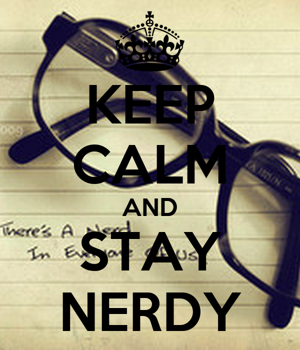 KEEP CALM AND STAY NERDY