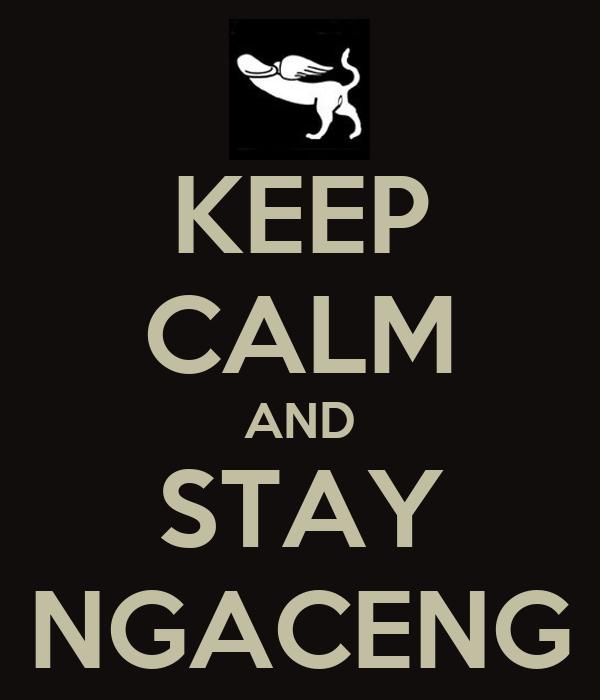 KEEP CALM AND STAY NGACENG