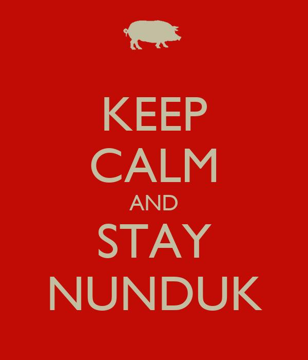KEEP CALM AND STAY NUNDUK