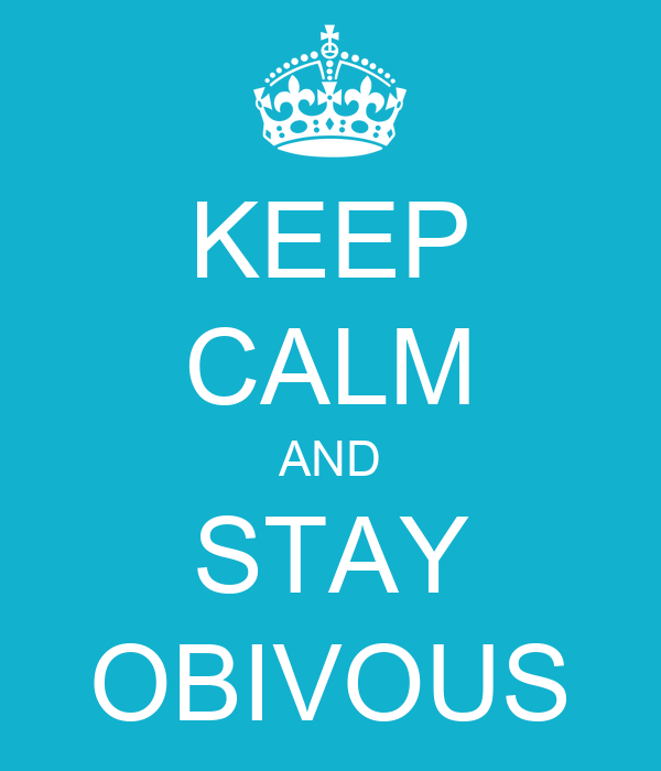 KEEP CALM AND STAY OBIVOUS