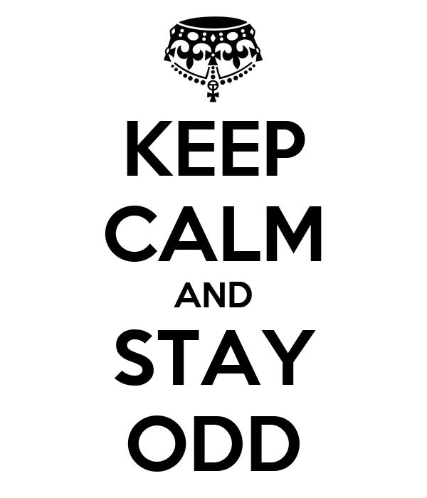 KEEP CALM AND STAY ODD
