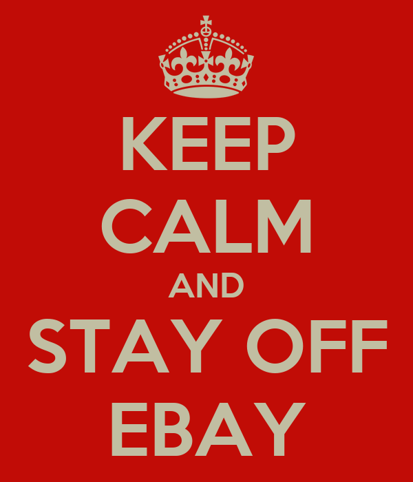 KEEP CALM AND STAY OFF EBAY