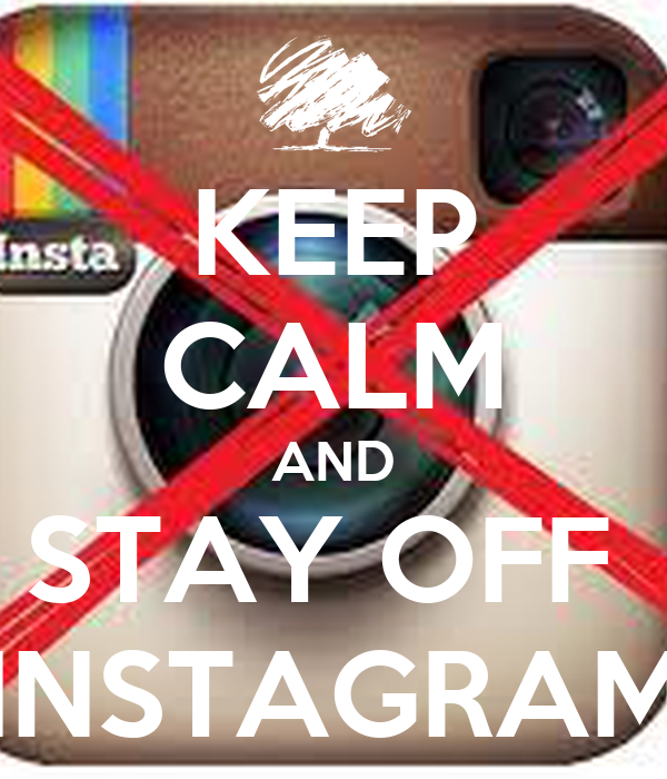 KEEP CALM AND STAY OFF  INSTAGRAM