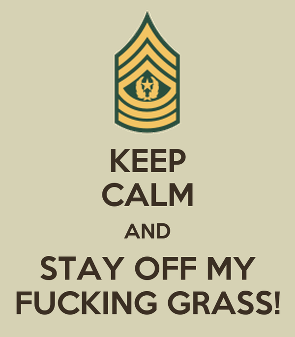 KEEP CALM AND STAY OFF MY FUCKING GRASS!