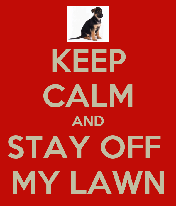 keep calm and stay off my lawn poster emilie keep calm o matic