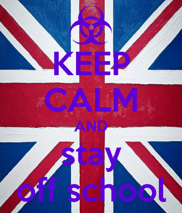 KEEP CALM AND stay off school