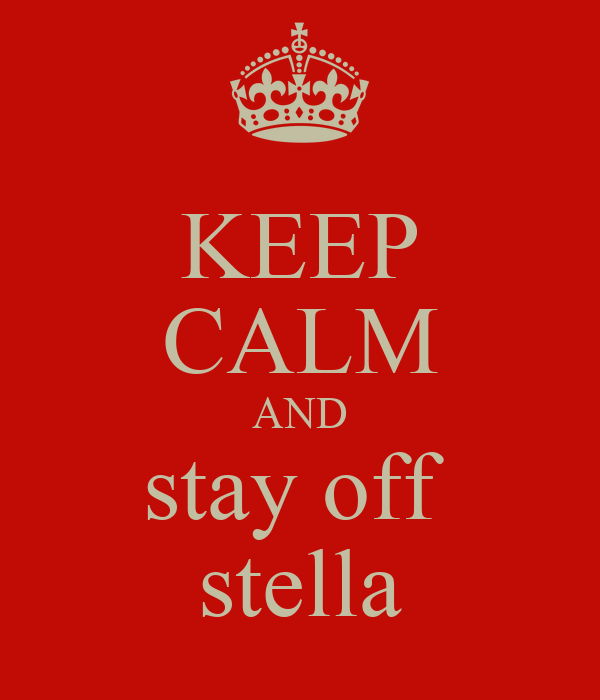 KEEP CALM AND stay off  stella
