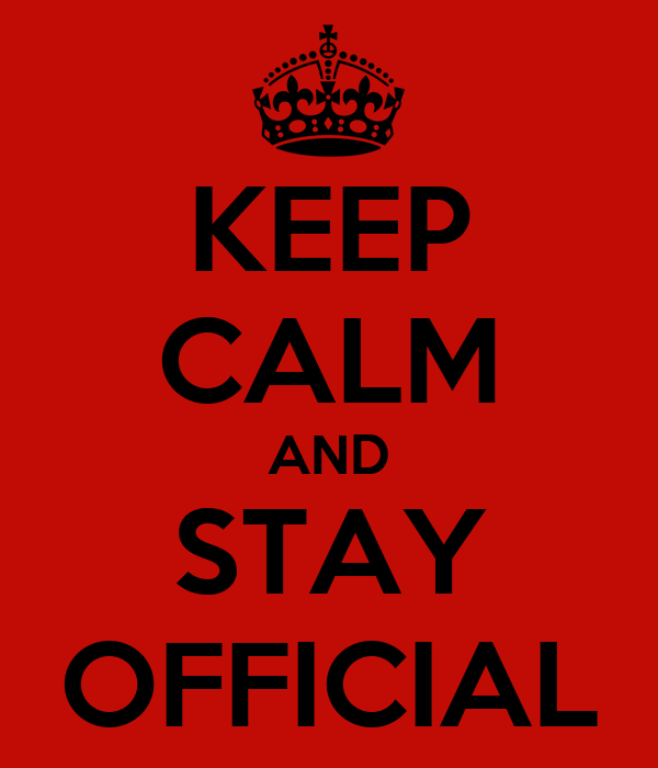 KEEP CALM AND STAY OFFICIAL