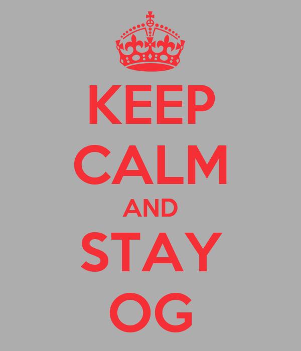 KEEP CALM AND STAY OG