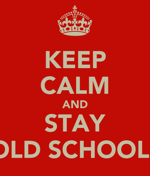 KEEP CALM AND STAY OLD SCHOOL!