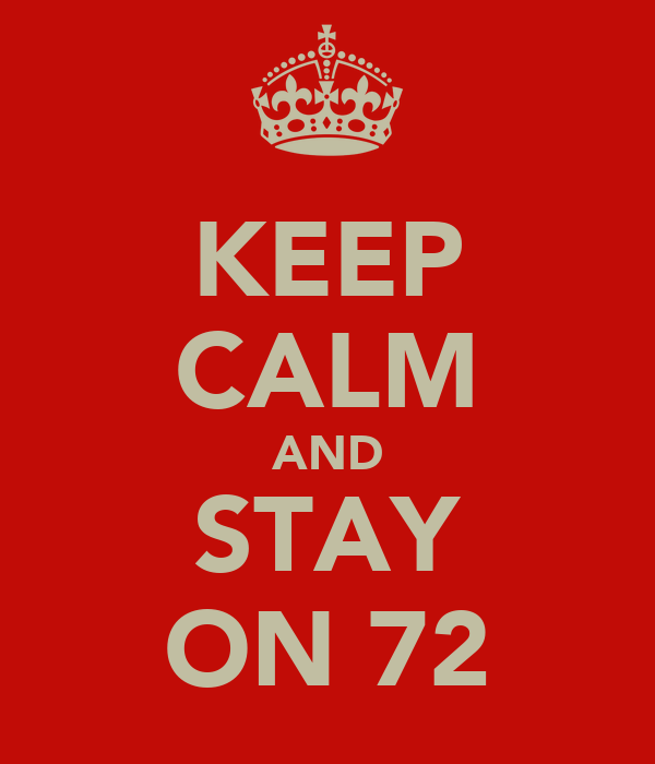 KEEP CALM AND STAY ON 72