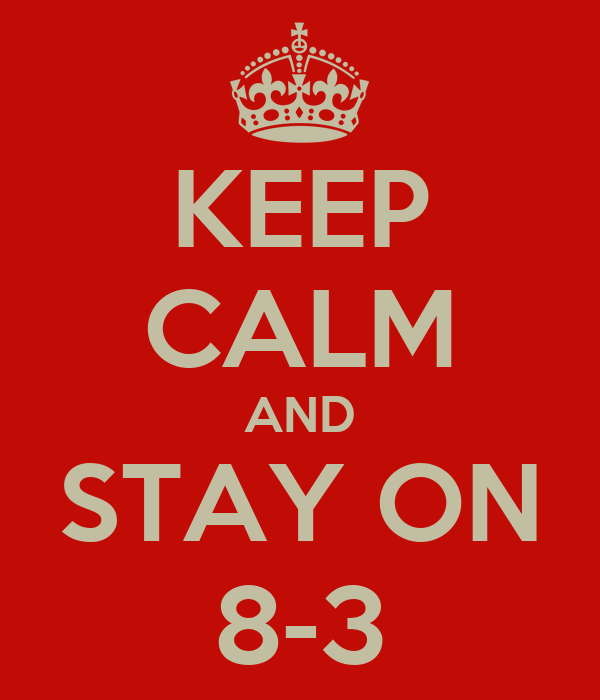 KEEP CALM AND STAY ON 8-3