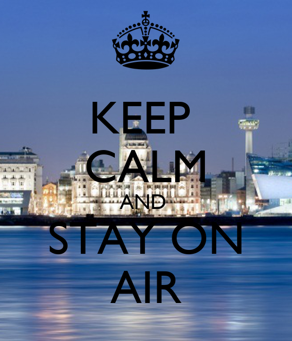 KEEP  CALM AND  STAY ON AIR