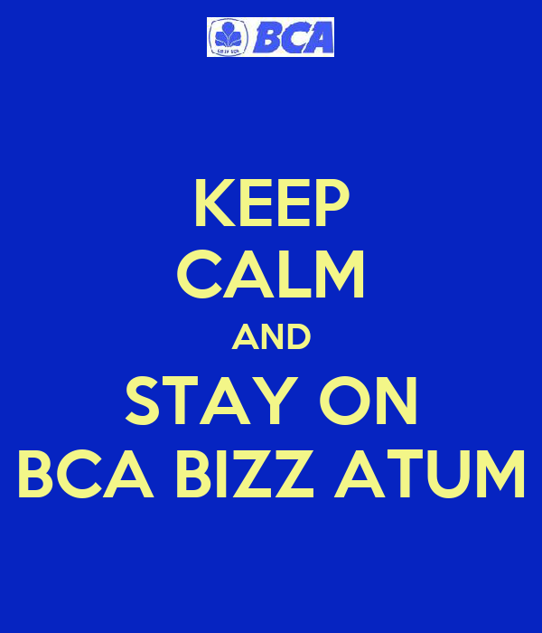 KEEP CALM AND STAY ON BCA BIZZ ATUM