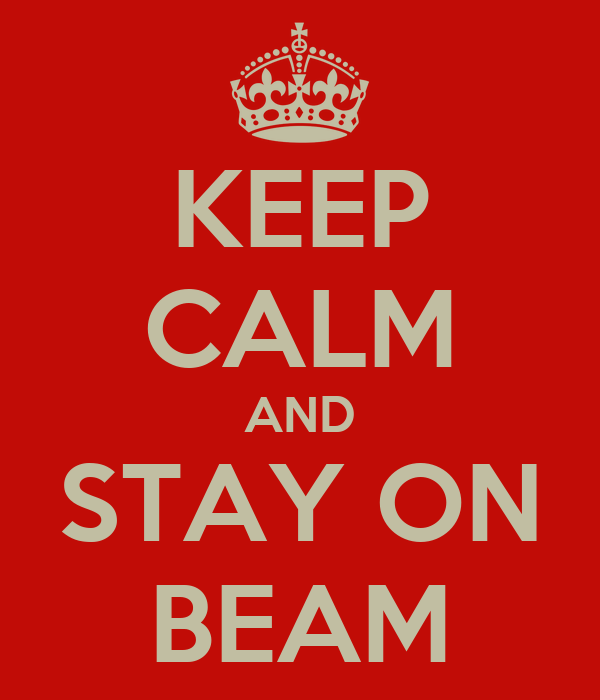 KEEP CALM AND STAY ON BEAM