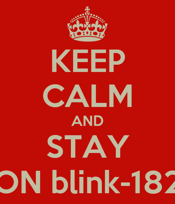 KEEP CALM AND STAY ON blink-182