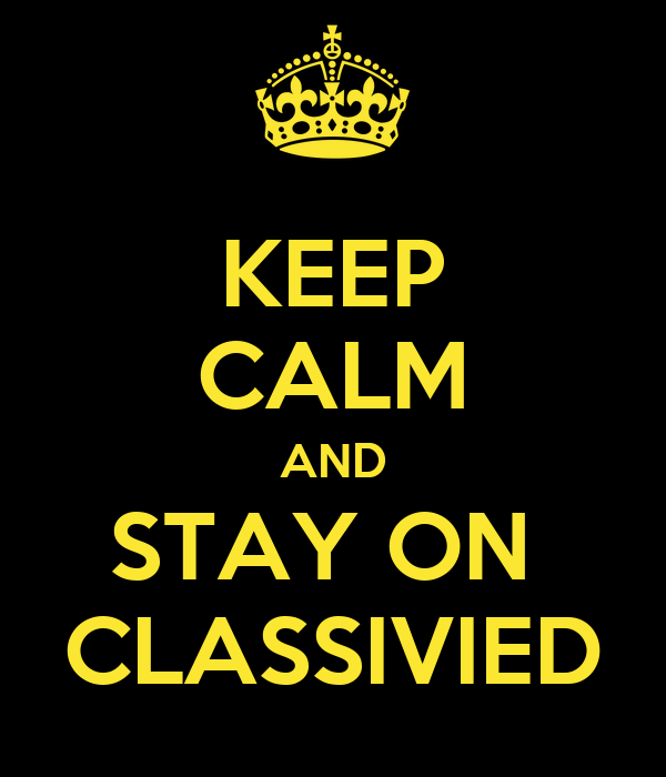 KEEP CALM AND STAY ON  CLASSIVIED