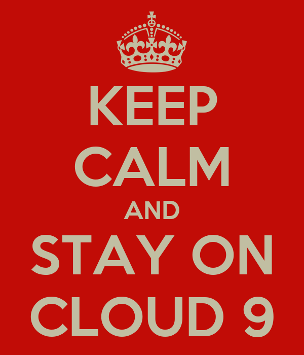 KEEP CALM AND STAY ON CLOUD 9