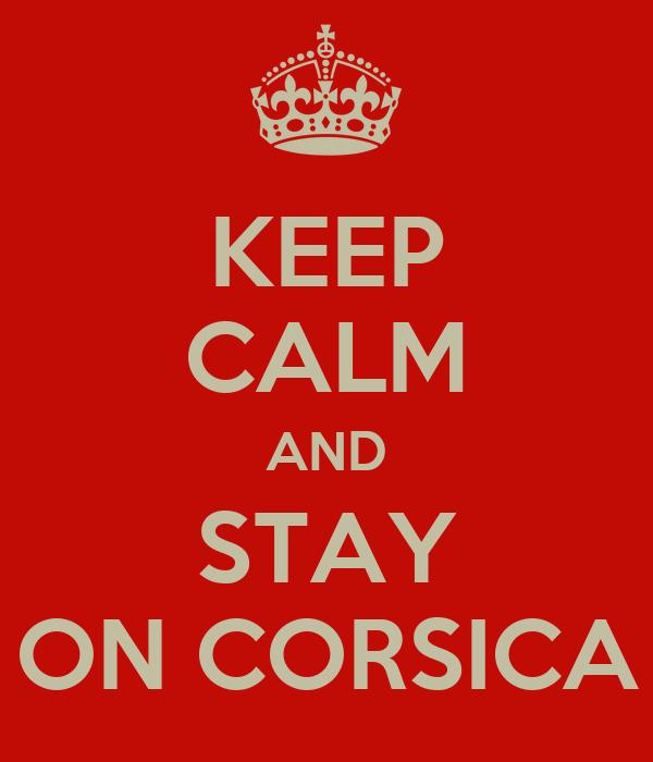 KEEP CALM AND STAY ON CORSICA
