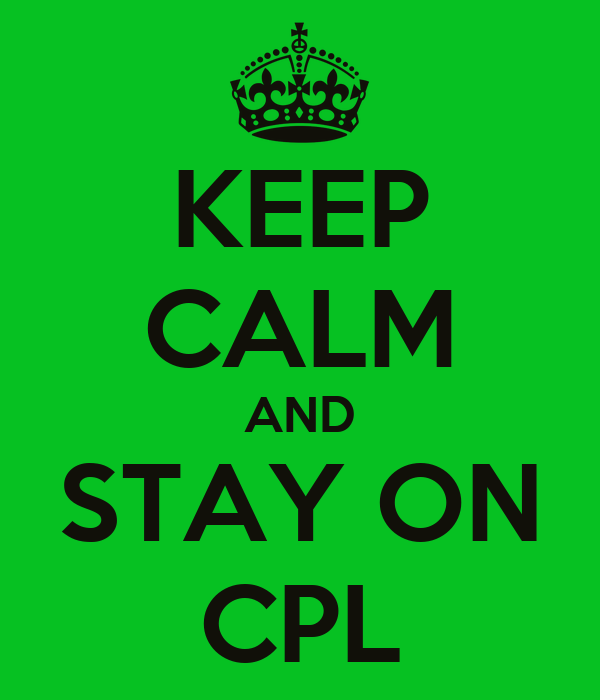 KEEP CALM AND STAY ON CPL
