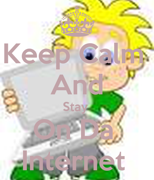 Keep Calm  And Stay  On Da  Internet