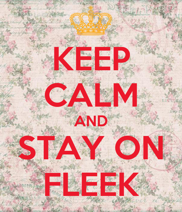 KEEP CALM AND STAY ON FLEEK