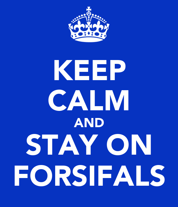 KEEP CALM AND STAY ON FORSIFALS