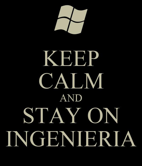 KEEP CALM AND STAY ON INGENIERIA