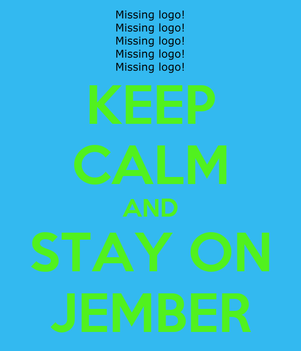 KEEP CALM AND STAY ON JEMBER