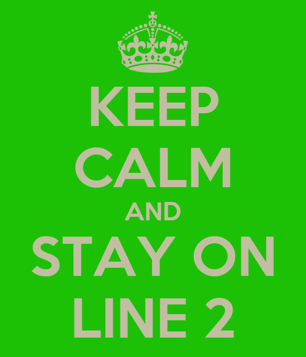 KEEP CALM AND STAY ON LINE 2